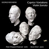 Rochberg: Caprice Variations - Violin Sonata by Peter Sheppard Skaerved