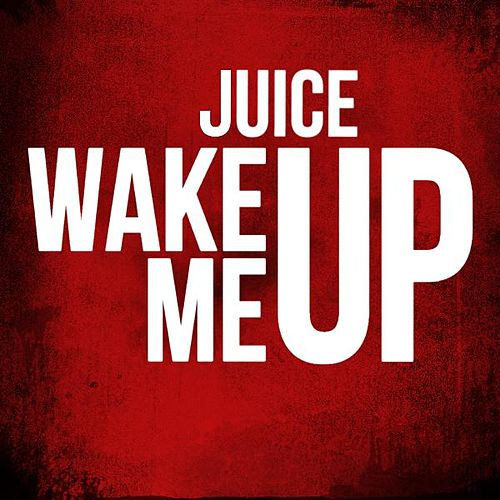 Wake Me Up by Juice