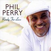 Ready For Love by Phil Perry