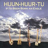 If I'd Been Born An Eagle by Huun-Huur-Tu