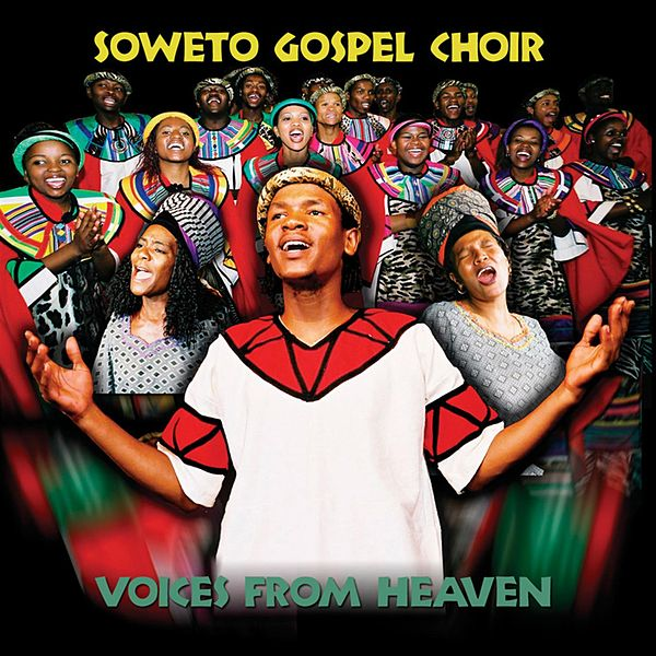 Soweto Gospel Choir Voices From Heaven Voices From Heaven by Soweto