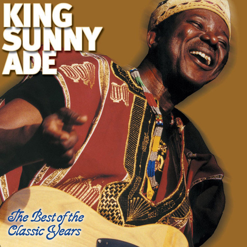 The Best of the Classic Years by King Sunny Ade