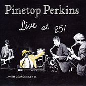 Live At 85! by Pinetop Perkins