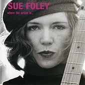 Where The Action Is by Sue Foley