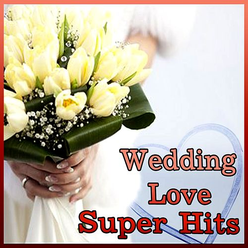 Wedding Love Super Hits by Various Artists