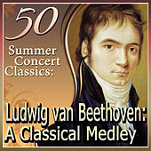 50 Summer Concert Classics: Ludwig van Beethoven: A Classical Medley by Various Artists