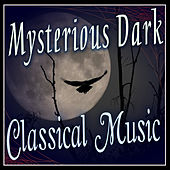 Mysterious Dark Classical Music by Various Artists
