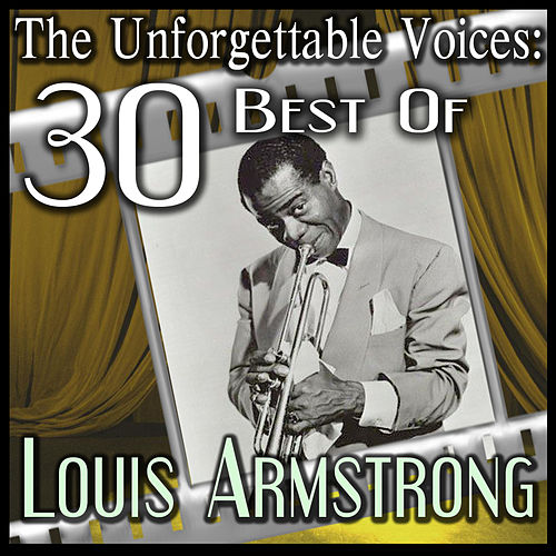 The Unforgettable Voices: 30 Best Of Louis Armstrong by Various Artists