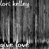 Give Love by Lori Kelley