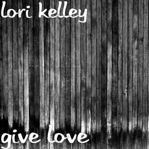 Give Love by Lori Kelley