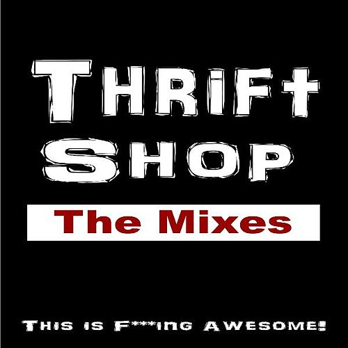 Thrift Shop (The Mixes) [This Is Fucking Awesome] by Big Daddy Deluxe