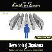 Developing Charisma: Isochronic Tones Brainwave Entrainment by Binaural Mind Dimension