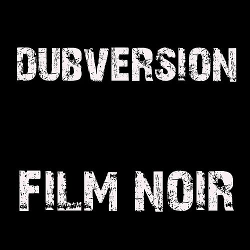 Film Noir by Dubversion