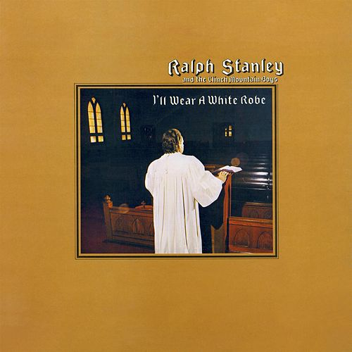 I'll Wear A White Robe by Ralph Stanley
