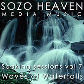 Soaking Sessions, Vol 7: Waves of Waterfalls by Sozo Heaven