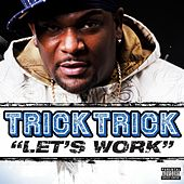 Let's Work by Trick Trick