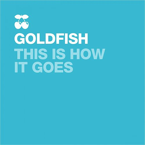 This Is How It Goes (Remixes) by Goldfish