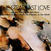 The Steadfast Love by St. Louis Jesuits