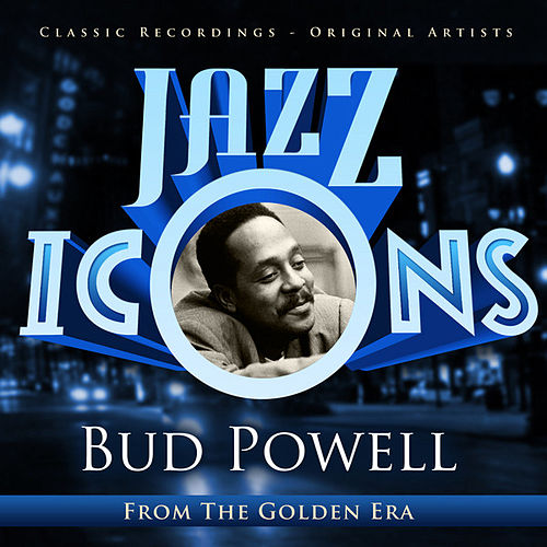 Bud Powell - Jazz Icons from the Golden Era by Bud Powell