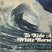 To Ride A White Horse (Original Motion Picture Soundtrack) [Remastered] by Sven Libaek