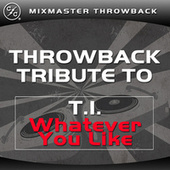 Whatever You Like (T.I. Old School Tribute) by Mixmaster Throwback