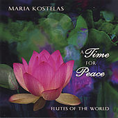 A Time for Peace: Native and Classical Flute Music for Relaxation, Meditation, Yoga by Maria Kostelas