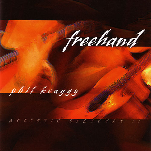 Freehand - Acoustic Sketches II by Phil Keaggy