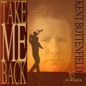 Take Me Back by Kent Bottenfield