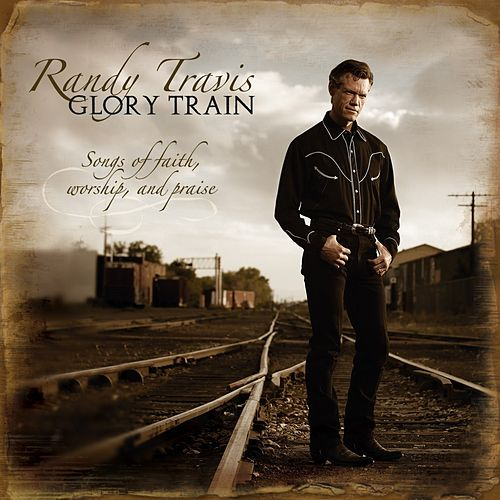 Glory Train: Songs of Faith, Worship & Praise by Randy Travis