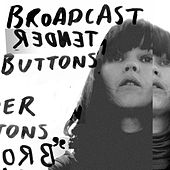 Tender Buttons by Broadcast