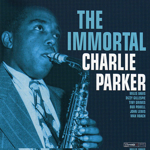 The Immortal Charlie Parker by Charlie Parker