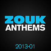 ZOUK Anthems 2013, Vol. 1 by Various Artists