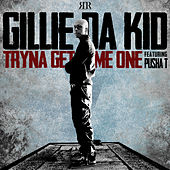 Tryna Get Me One by Gillie Da Kid