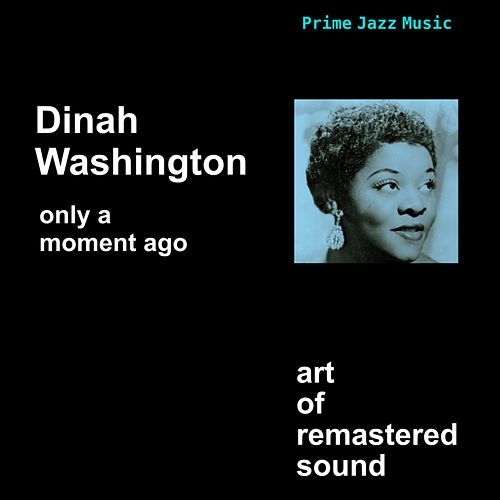 Only A Moment Ago by Dinah Washington