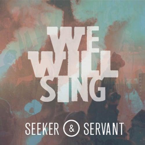 We Will Sing - Single by Seeker & Servant