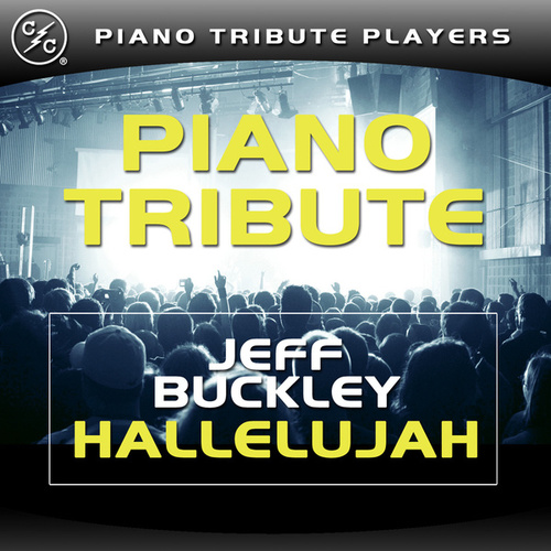 Hallelujah (Jeff Buckley Piano Tribute) by Piano Tribute Players