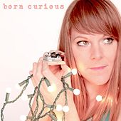 Born Curious: Sing-a-Longs & Lullabies for the Young and Young At Heart by Sara Dee