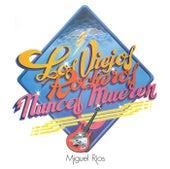 Los Viejos Rockeros Nunca Mueren by Miguel Rios