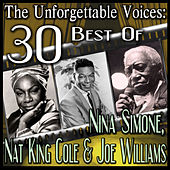 The Unforgettable Voices: 30 Best Of Nina Simone, Nat King Cole & Joe Williams by Various Artists