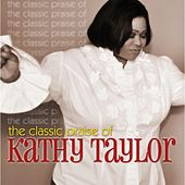 The Classic Praise of Kathy Taylor by Kathy Taylor