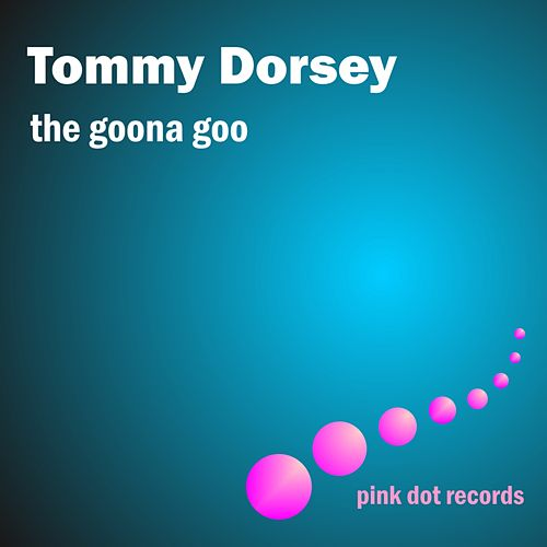 The Goona Goo by Tommy Dorsey