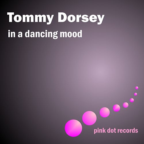 In A Dancing Mood by Tommy Dorsey