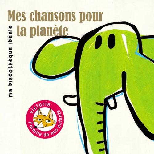 Mes chansons pour la planète (Ma discothèque idéale) by Various Artists