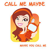 Call me maybe by Call Me Maybe