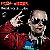 Now or Never by Burak Harsitlioglu