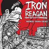 Worse Than Dead by Iron Reagan