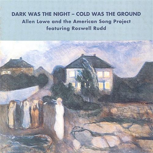 Allen Lowe American Song Project: Dark Was the Night - Cold Was the Ground by Various Artists