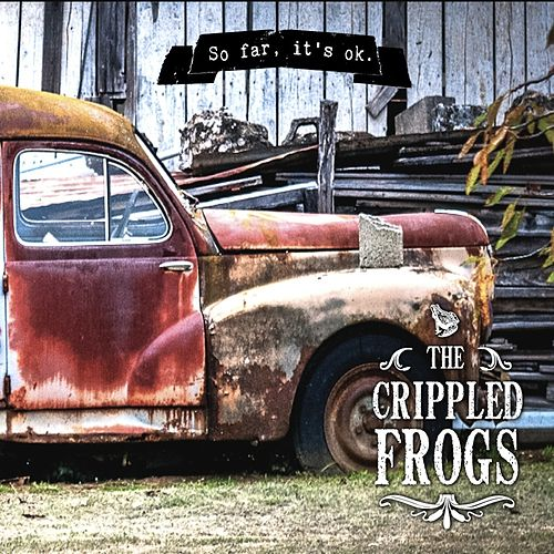 So Far, It's Ok by The Crippled Frogs
