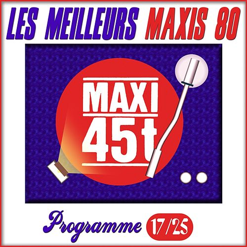 Maxis 80, Programme 17/25 (Les meilleurs maxi 45T des années 80) by Various Artists