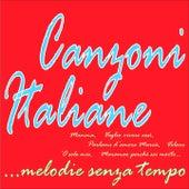 Canzoni Italiane...melodie senza tempo (Mamma, voglio vivere così, volare, 'o sole mio, parlami d'amore mariù, maramao perchè sei morto....) by Various Artists